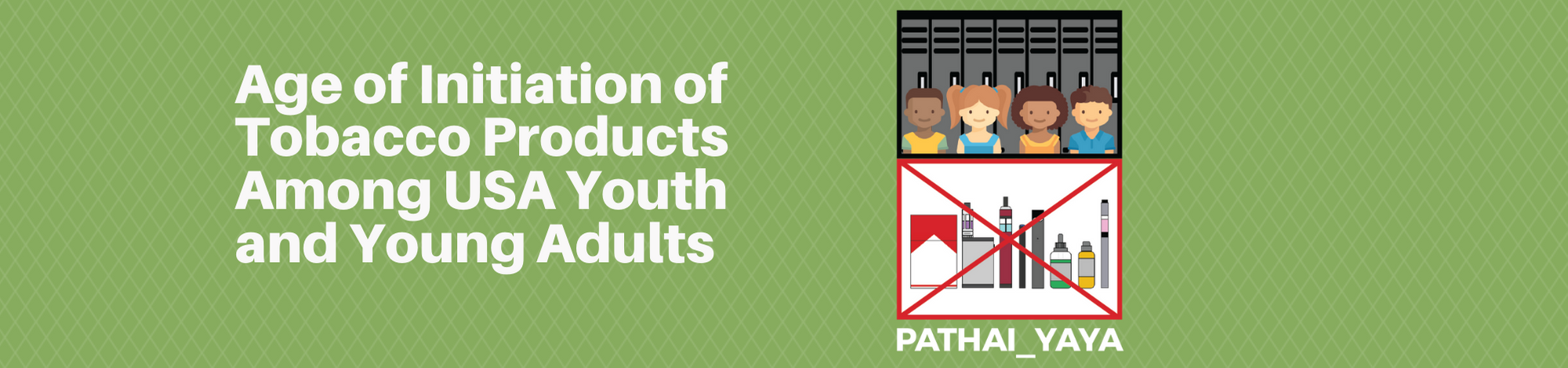 Banner image for Age of Initiation of Tobacco Products Among USA Youth and Young Adults