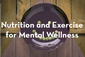 Thumbnail image for Nutrition and Exercise for Mental Wellness