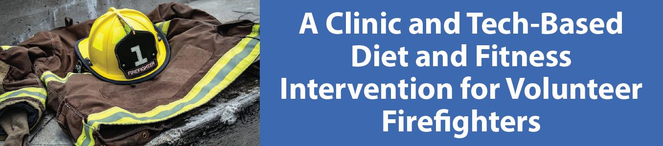 Banner image for Clinic and Tech-Based Diet and Fitness Intervention for Volunteer Firefighters
